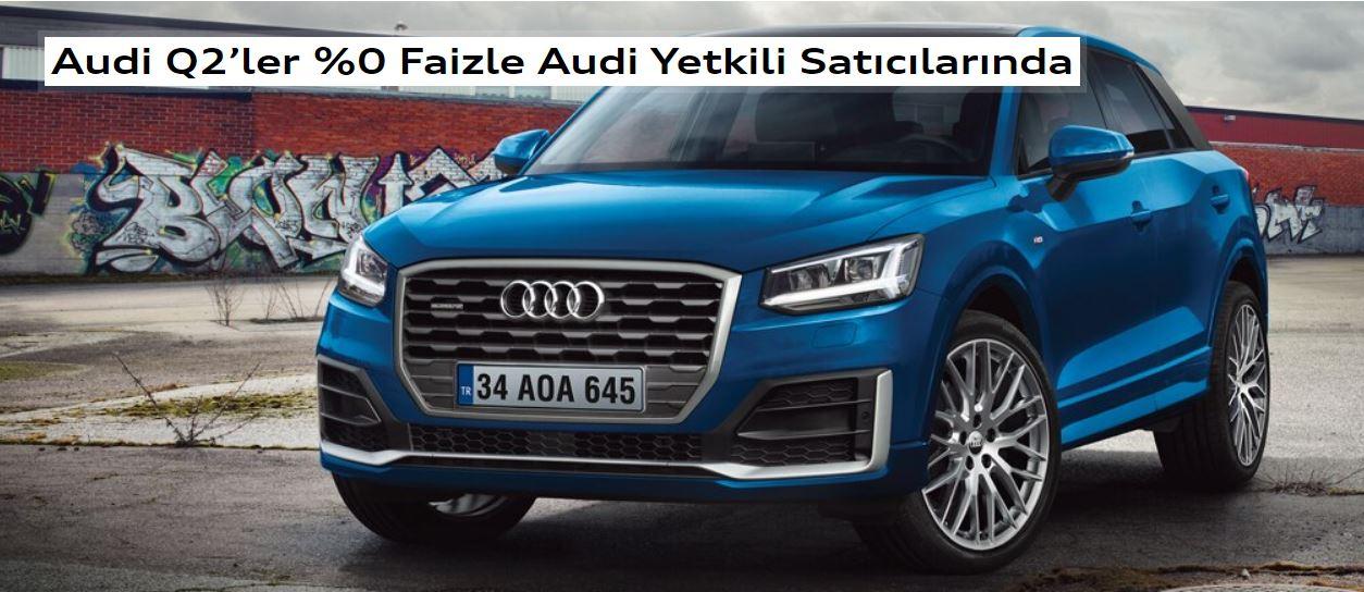 Audi Q2'ler, şimdi %0 faizle Audi Yetkili satıcılarında.