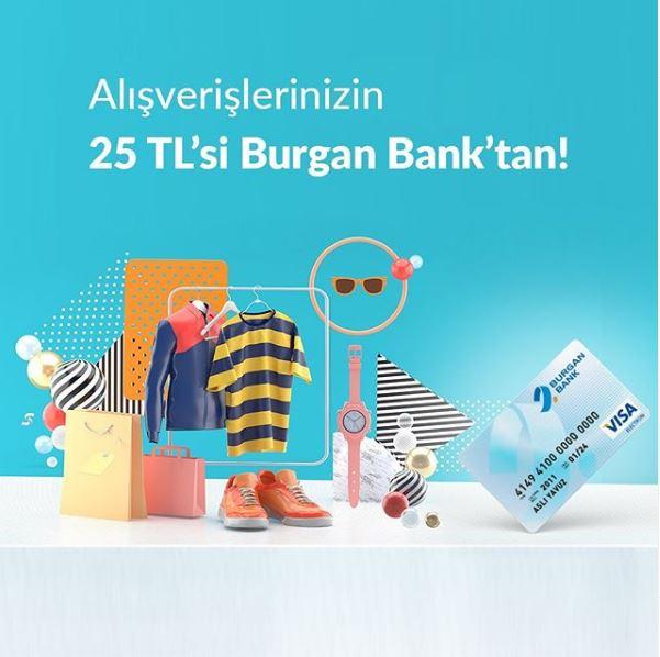 Alışverişlerinizin 25 TL'si Burgan Bank'tan!