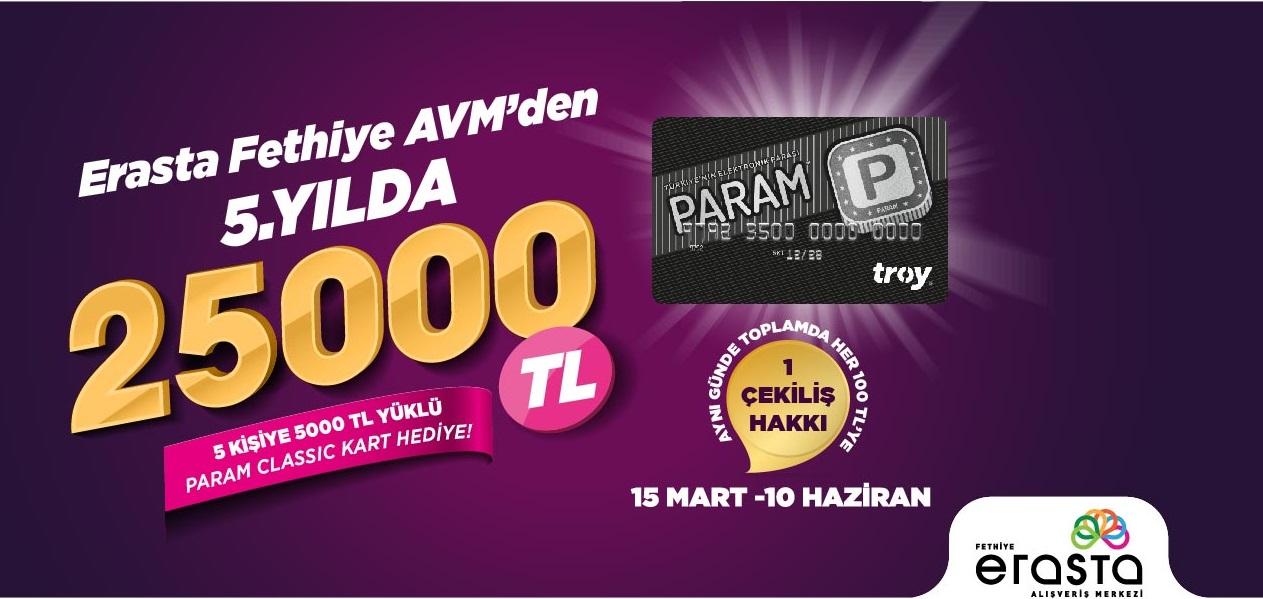 Erasta Fethiye AVM'den 5.Yılda 5 kişiye 5.000 TL yüklü Param Classic Kart Hediye!