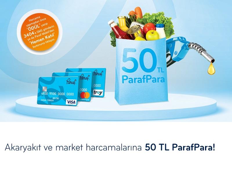 Akaryakıt ve Market Harcamalarına 50 TL ParafPara!