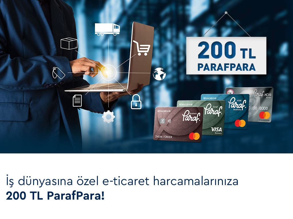 İş Dünyasına Özel E-Ticaret Harcamalarınıza 200 TL ParafPara Fırsatı!