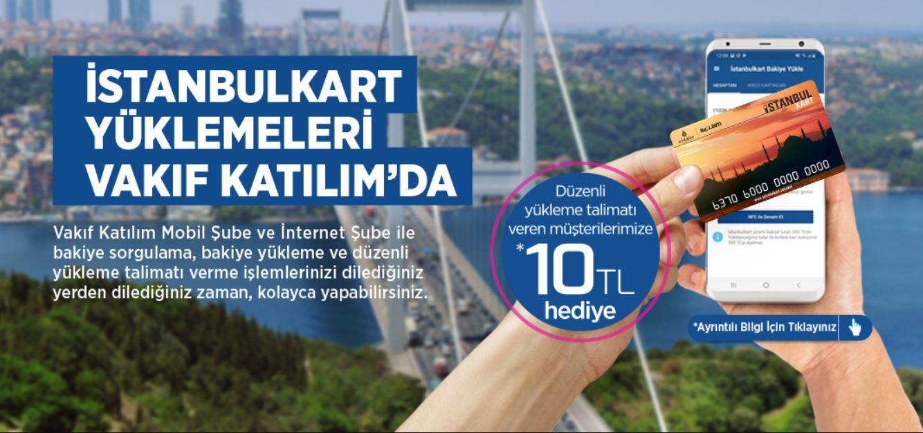 İstanbulkart için Düzenli Yükleme Talimatı Verenlere Vakıf Katılım' dan 10 TL Hediye !