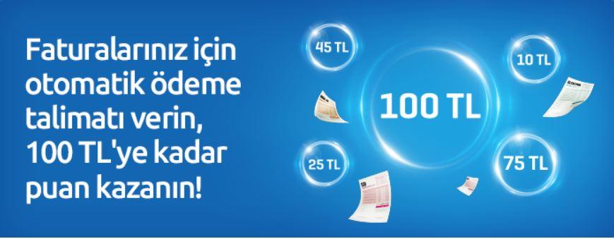 Faturalarınız için otomatik ödeme talimatı verin, 100 TL'ye kadar puan kazanın!
